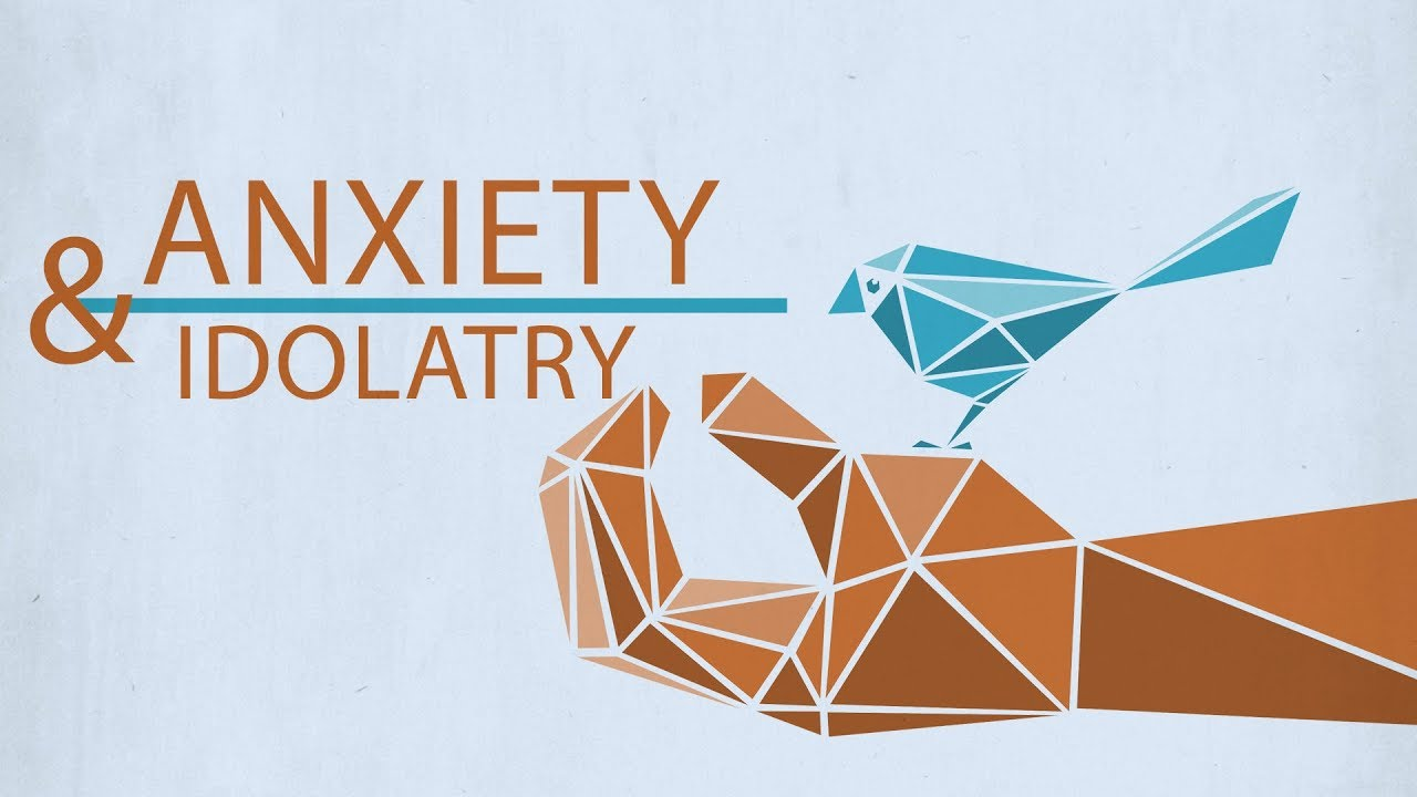 COLLIDE: Anxiety and Idolatry
