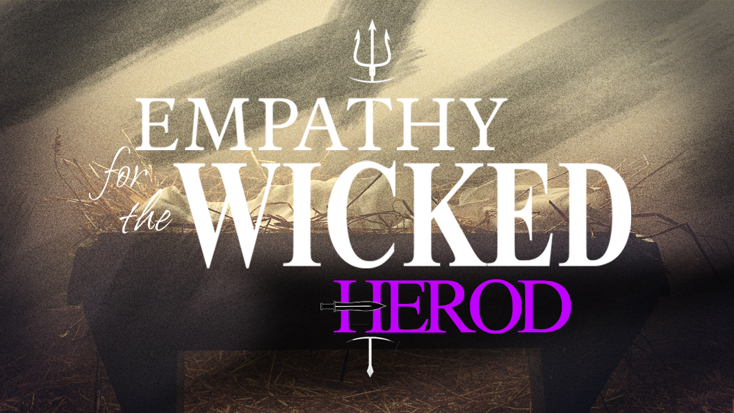 Empathy for the Wicked: HEROD