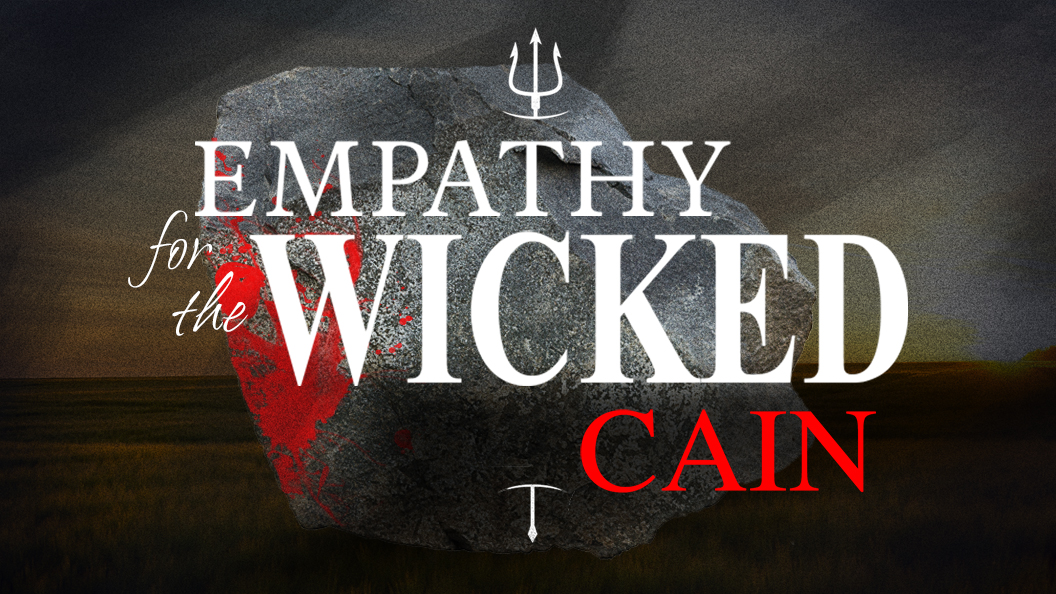 Empathy for the Wicked? Cain
