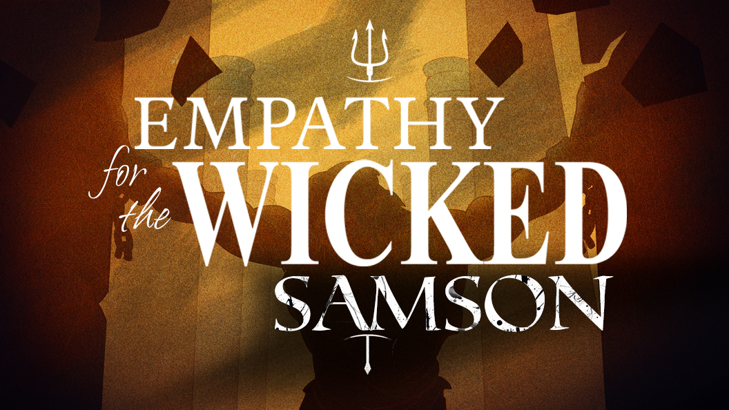 Empathy for the Wicked: SAMSON