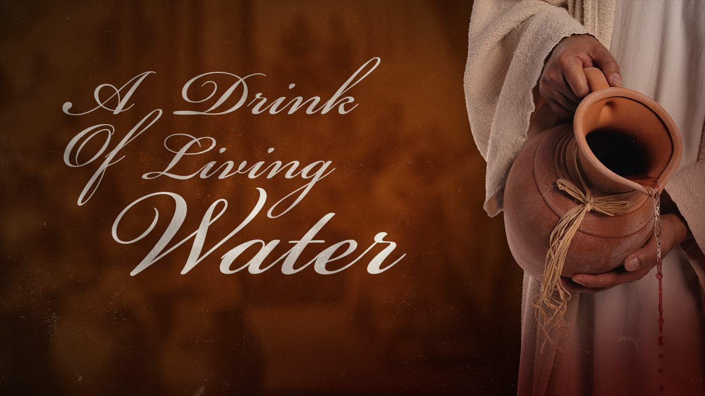 A Drink of Living Water