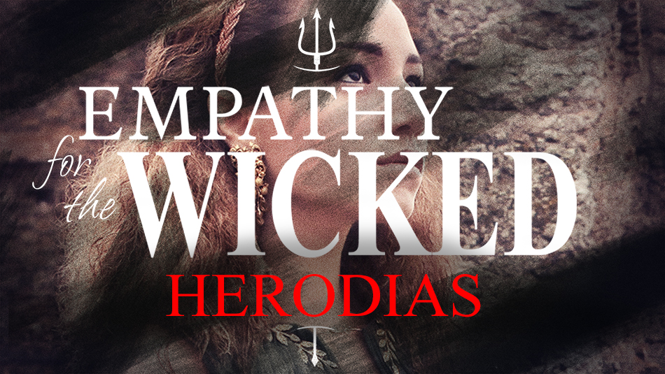 Empathy for the Wicked: Herodias