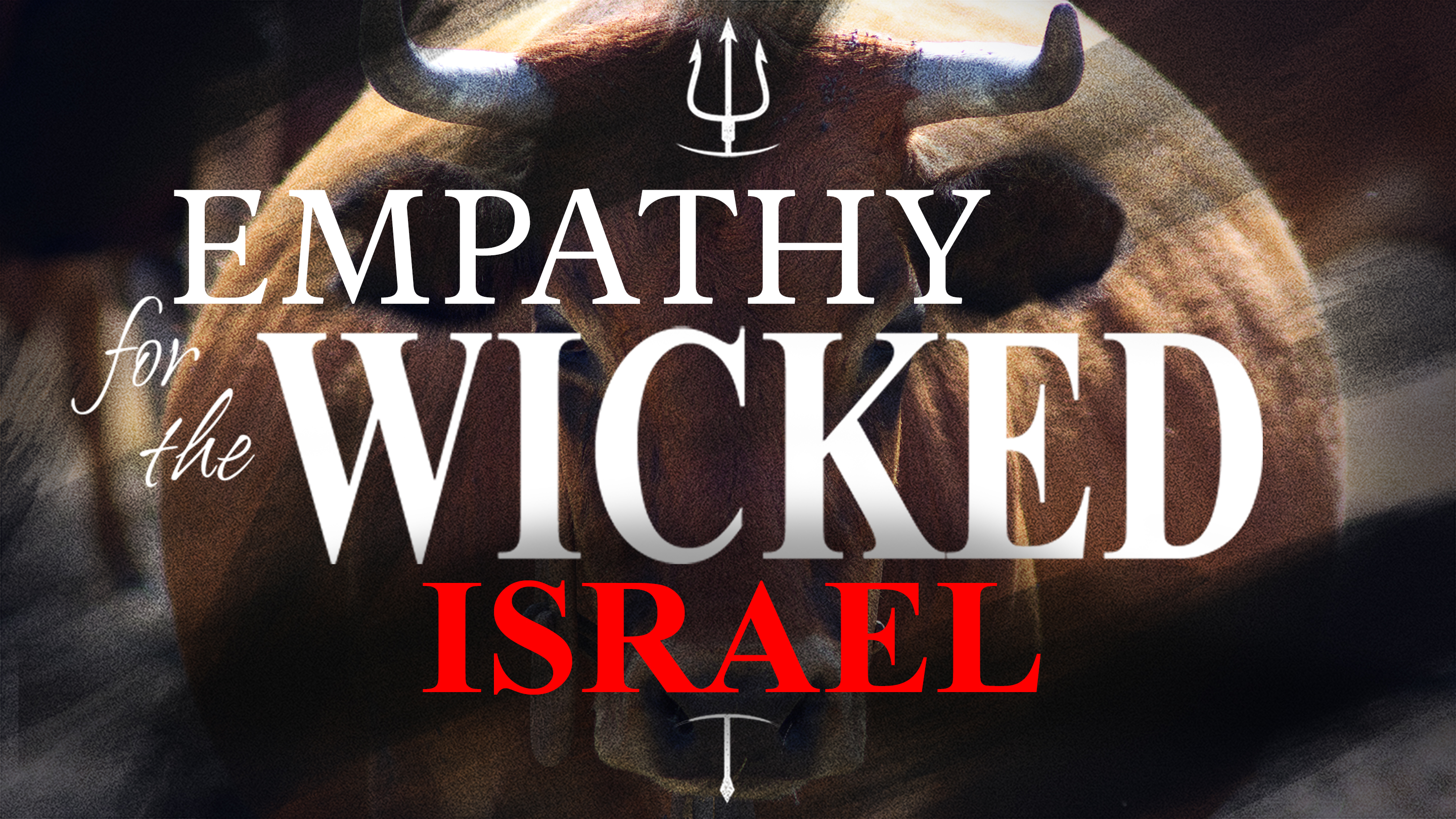 Empathy for the Wicked: ISRAEL